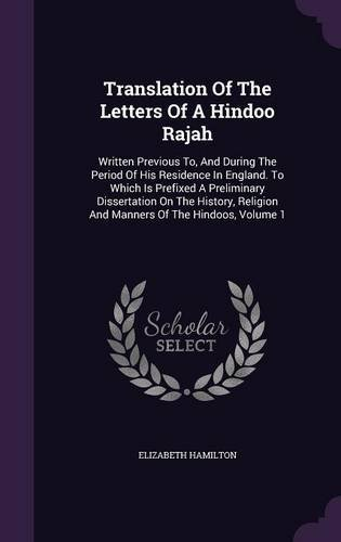 Translation Of The Letters Of A Hindoo Rajah: Written Previous To, And During The Period Of His Residence In England. To Which Is Prefixed A ... Religion And Manners Of The Hindoos, Volume 1