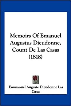 Casas (1818): Emmanuel Auguste Dieudonne Las Casas: 9781160746380