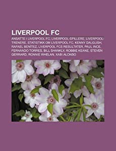 Liverpool Fc Ansatte I Liverpool Fc Liverpool-spillere Liverpool-trenere Statistikk Om Liverpool Fc Kenny Dalglish Rafael Ben by Unknown