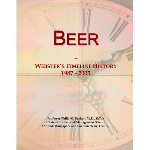 Beer: Webster's Timeline History, 1987 - 2005 Icon Group International