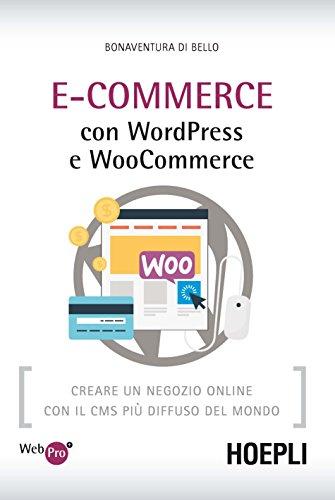 eCommerce con WordPress e Woocommerce Creare un negozio online con il CMS piu' diffuso del mondo PDF