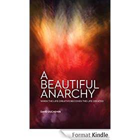 A Beautiful Anarchy: When the Life Creative Becomes the Life Created (English Edition)