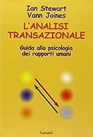 L'analisi transazionale. Guida alla psicologia dei rapporti umani