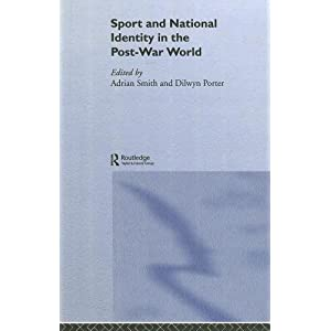 Sport and National Identity in the Post-War World Dilwyn Porter and Adrian Smith