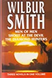 Men of Men / Shout at the Devil / The Diamond Hunters (3-in-1 volume) Wilbur. Smith