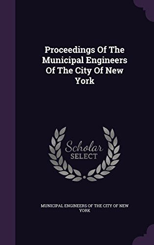 Proceedings Of The Municipal Engineers Of The City Of New York