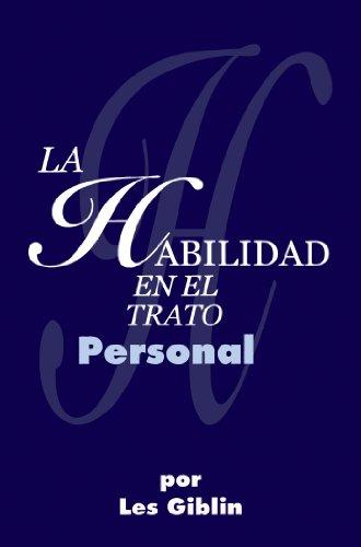 Les Giblin - La Habilidad En El Trato Personal (Spanish Edition)