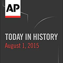 Today in History: August 01, 2015  by Associated Press Narrated by Camille Bohannon