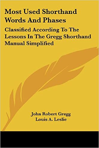 Most Used Shorthand Words and Phases: Classified According to the Lessons in the Gregg Shorthand Manual Simplified written by John Robert Gregg