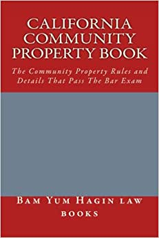 California Community Property book: The Community Property Rules and Details That Pass The Bar Exam e-book downloads