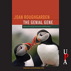 The Genial Gene: Deconstructing Darwinian Selfishness | [Joan Roughgarden]