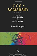 Eco-Socialism: From Deep Ecology to Social Justice