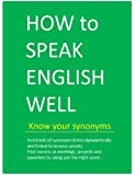 HOW to SPEAK ENGLISH WELL  - Know your synonyms (HOW to SPEAK WELL)