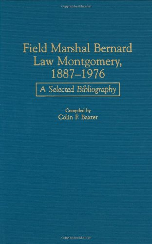 Field Marshal Bernard Law Montgomery, 1887-1976: A Selected Bibliography (Bibliographies of Battles and Leaders)