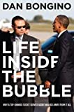 img - for Life Inside the Bubble( Why a Top-Ranked Secret Service Agent Walked Away from It All)[LIFE INSIDE THE BUBBLE][Hardcover] book / textbook / text book