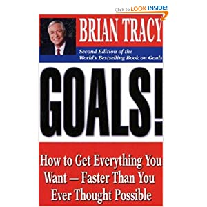 Goals!  How to Get Eveything You Want - - Faster Than You Ever Thought Possible