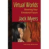 Virtual Worlds: Rewiring Your Emotional Future ~ Jack Myers