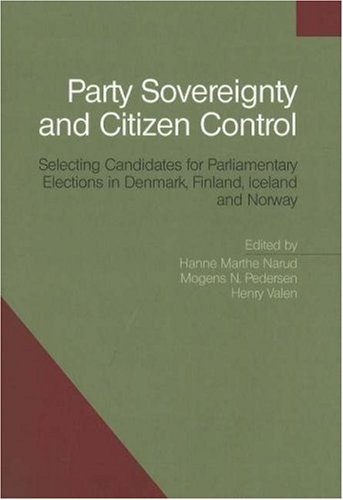Party Sovereignty and Citizen Control: Selecting Candidates for Parliamentary Elections in Denmark, Finland, Iceland and Norway (University of Southern Denmark Studies in History and Social Sciences)