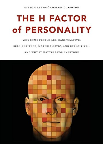 The H Factor of Personality: Why Some People are Manipulative, Self-Entitled, Materialistic, and Exploitive_And Why It Matters for Everyone