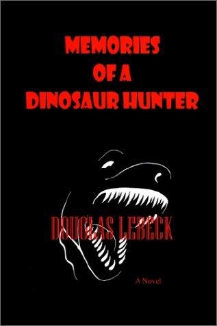 memories-of-a-dinosaur-hunter-by-douglas-lebeck-2002-08-20