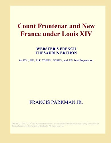 Count Frontenac and New France under Louis XIV (Webster's French Thesaurus Edition)