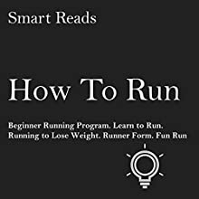 How to Run: Beginner Running Program Audiobook by  Smart Reads Narrated by JP Worlton