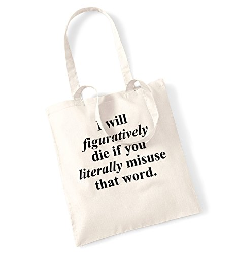 I will figuratively die if you literally misuse that word tote bag