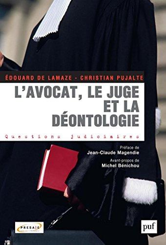 L'avocat, le juge et la déontologie: Préface de Jean-Claude Magendie. Avant-propos de Michel Bénichou