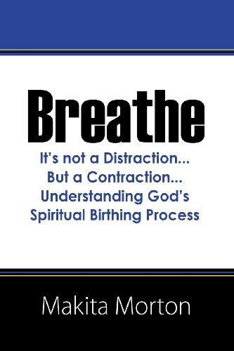 Breathe: It's not a Distraction...But a Contraction...Understanding God's Spiritual Birthing Process