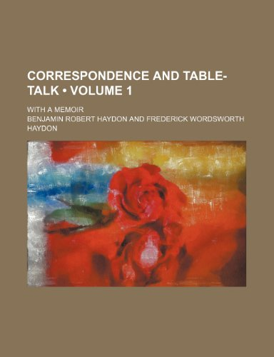 Correspondence and Table-Talk (Volume 1); With a Memoir