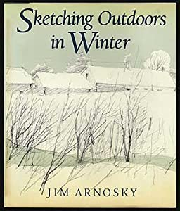 Sketching Outdoors in Winter Jim Arnosky