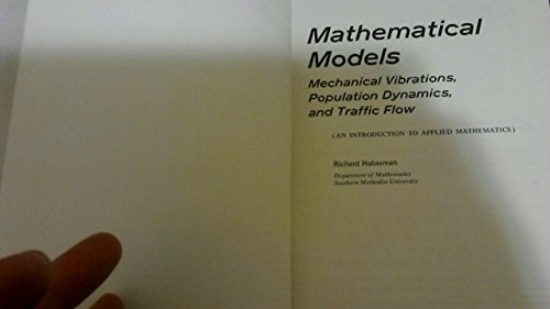 Mathematical Models: Mechanical Vibrations, Population Dynamics, and Traffic Flow : An Introduction to Applied Mathematics