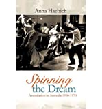 img - for [(Spinning the Dream: Assimilation in Australia 1950-1970)] [Author: Anna Haebich] published on (November, 2010) book / textbook / text book