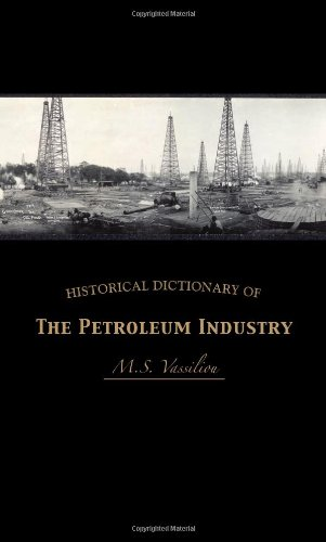 Historical Dictionary Of The Petroleum Industry (Historical Dictionaries Of Professions And Industries)