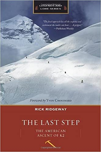 The Last Step: The American Ascent of K2 (Legends and Lore) written by Rick Ridgeway