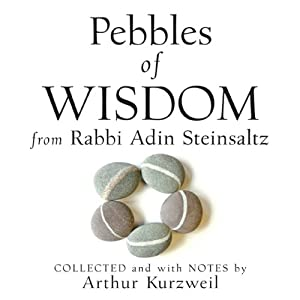 Pebbles of Wisdom from Rabbi Adin Steinsaltz: Collected and with Notes by Arthur Kurzweil | [Adin Steinsaltz, Arthur Kurzwell]