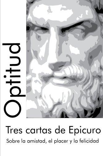 Tres cartas de Epicuro: Sobre la amistad, el placer y la felicidad: Volume 1 (Clásicos Optitud)