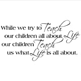 While We Try To Teach Our Children All About Life Our Children Teach Us What Life Is All About wall saying vinyl lettering home decor decal stickers quotes appliques art home