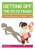 Getting off the Yo-Yo Train! A Novel Approach to Weight Loss
