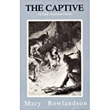 The Captive: The True Story of the Captivity of Mrs Mary Rowlandson Among the Indians and Gods Faithfulness to Her in Her Time of Trial