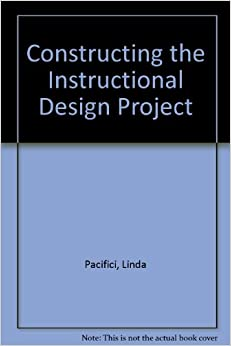 Constructing The Instructional Design Project A Guide For Curriculum Assessment Re Visioning