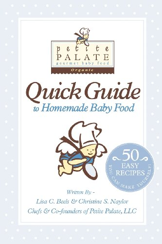 Petite Palate Quick Guide To Homemade Baby Food: 50 Easy Recipes You Can Make Yourself!