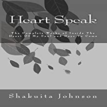 Heart Speak: The Complete Works of Inside the Heart of My Soul and Days to Come (       UNABRIDGED) by Shakuita Johnson Narrated by Hillary Hawkins
