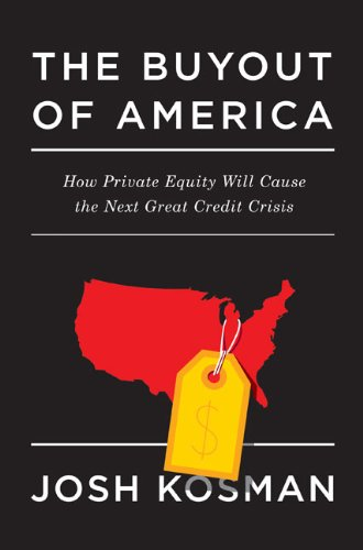 The Buyout of America: How Private Equity Will Cause the Next Great Credit Crisis: Josh Kosman: Amazon.com: Books