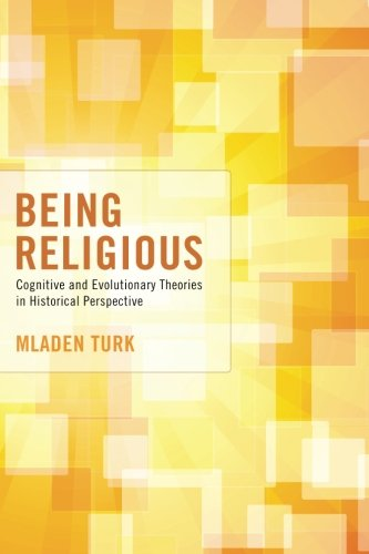 Being Religious: Cognitive and Evolutionary Theories in Historical Perspective