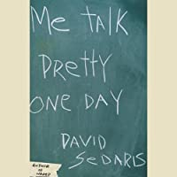 Me Talk Pretty One Day (       ABRIDGED) by David Sedaris Narrated by David Sedaris