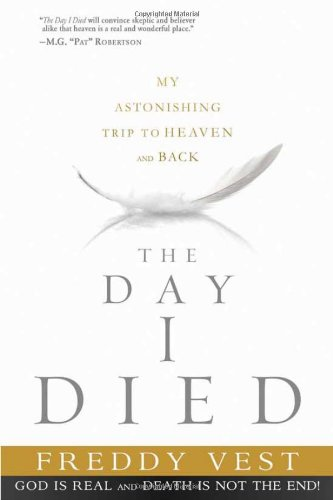 The Day I Died: My Astonishing Trip to Heaven and Back, Vest, Freddy