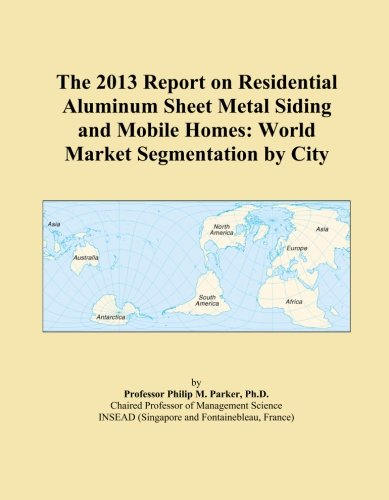 the-2013-report-on-residential-aluminum-sheet-metal-siding-and-mobile-homes-world-market-segmentatio