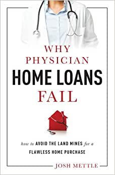 Why Physician Home Loans Fail: How To AVOID THE LAND MINES For A FLAWLESS HOME PURCHASE