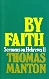 By Faith: Sermons on Hebrews 11 (085151782X) by Manton, Thomas